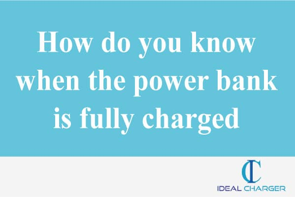 How do you know when the power bank is fully charged